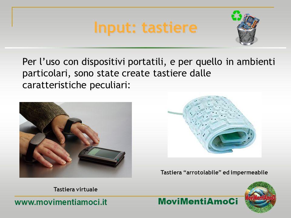 MoviMentiAmoCi www.movimentiamoci.it Input: tastiere Le tastiere si sono evolute principalmente in due settori: laumento delle funzioni disponibili, i