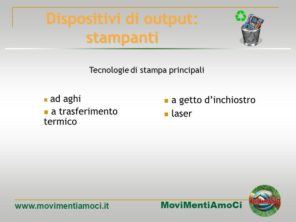 MoviMentiAmoCi www.movimentiamoci.it Dispositivi di output: monitor Le tecnologie più importanti utilizzate nella costruzione dei monitor sono il tubo