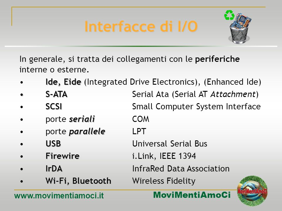 MoviMentiAmoCi www.movimentiamoci.it Schede video La funzione delle schede video è quella di consentire il collegamento ad un monitor e, a volte, anch