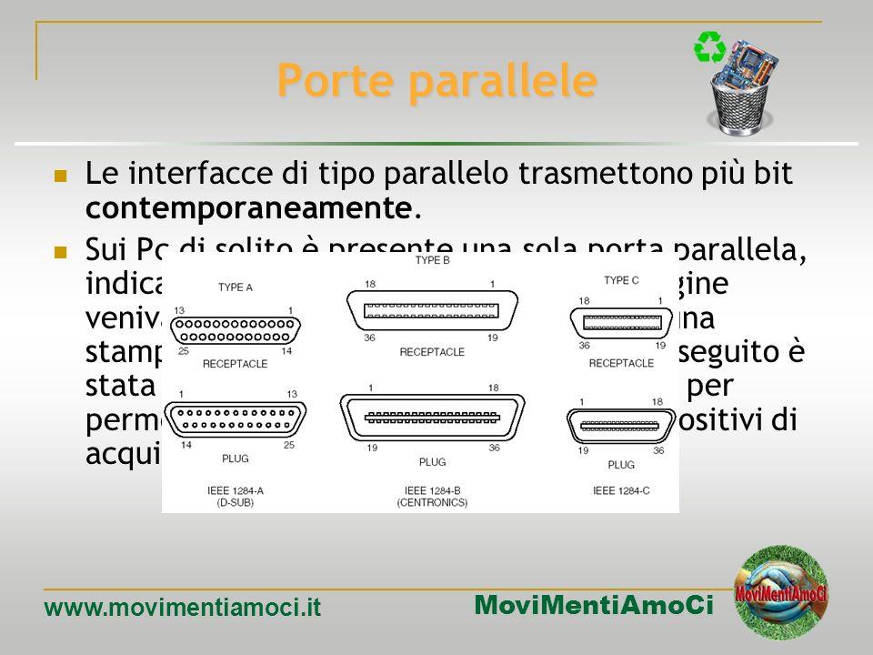 MoviMentiAmoCi www.movimentiamoci.it Porte seriali Sono dette seriali perché trasmettono i dati un bit alla volta. A tali porte ci si riferisce spesso