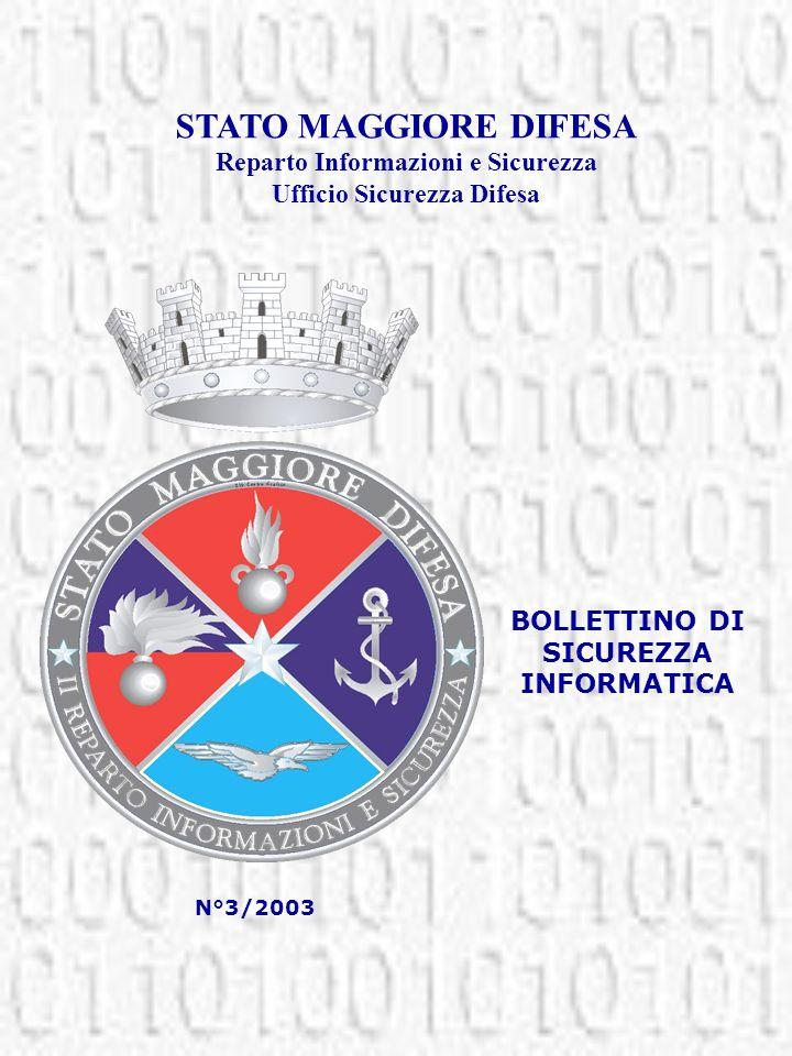 BOLLETTINO DI SICUREZZA INFORMATICA STATO MAGGIORE DIFESA Reparto Informazioni e Sicurezza Ufficio Sicurezza Difesa N°3/2003