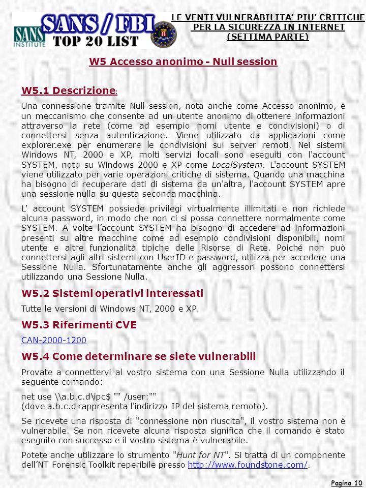 Pagina 10 LE VENTI VULNERABILITA PIU CRITICHE PER LA SICUREZZA IN INTERNET (SETTIMA PARTE) W5 Accesso anonimo - Null session W5.1 Descrizione : Una co