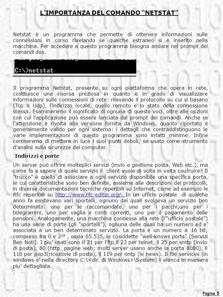 Pagina 5 Netstat è un programma che permette di ottenere informazioni sulle connessioni in corso rivelando se qualche estraneo si è inserito nella mac