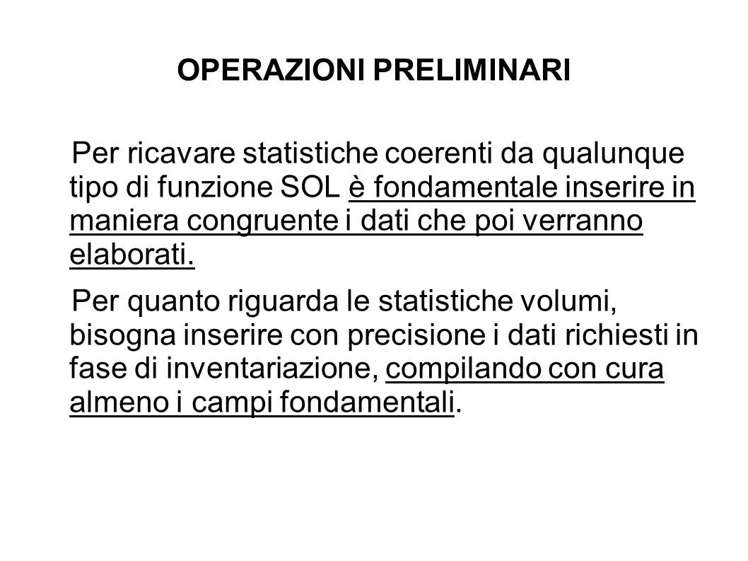 OPERAZIONI PRELIMINARI Per ricavare statistiche coerenti da qualunque tipo di funzione SOL è fondamentale inserire in maniera congruente i dati che poi verranno elaborati.