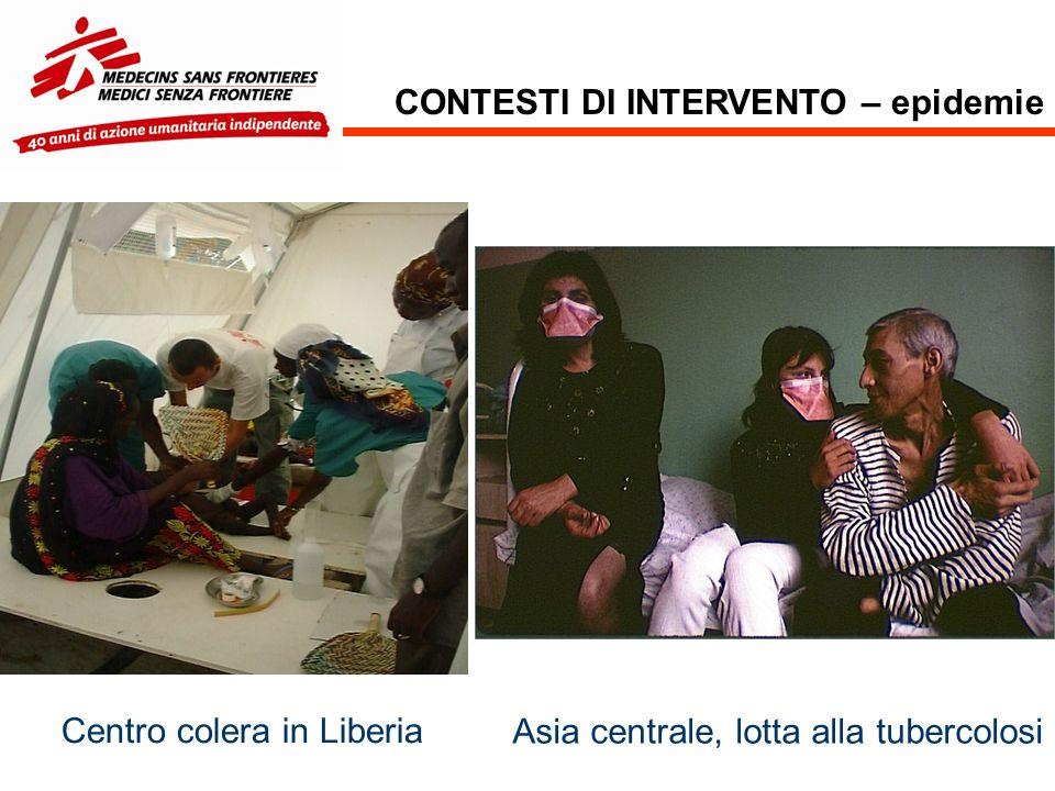CONTESTI DI INTERVENTO – epidemie Asia centrale, lotta alla tubercolosi Centro colera in Liberia