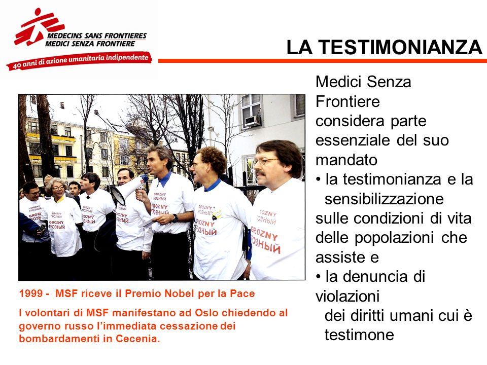 LA TESTIMONIANZA 1999 - MSF riceve il Premio Nobel per la Pace I volontari di MSF manifestano ad Oslo chiedendo al governo russo limmediata cessazione dei bombardamenti in Cecenia.