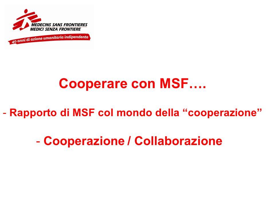 Cooperare con MSF…. - Rapporto di MSF col mondo della cooperazione - Cooperazione / Collaborazione