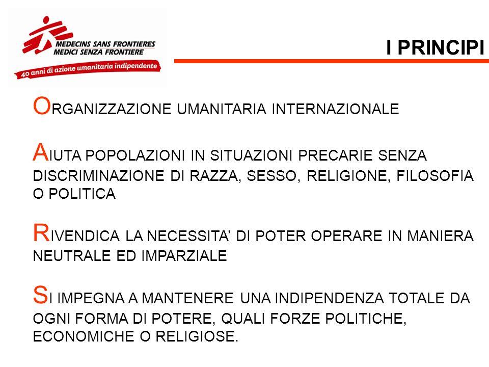 I PRINCIPI O RGANIZZAZIONE UMANITARIA INTERNAZIONALE A IUTA POPOLAZIONI IN SITUAZIONI PRECARIE SENZA DISCRIMINAZIONE DI RAZZA, SESSO, RELIGIONE, FILOS