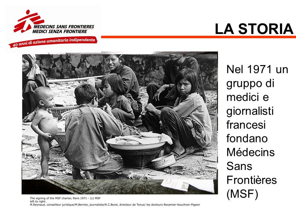 LA STORIA Nel 1971 un gruppo di medici e giornalisti francesi fondano Médecins Sans Frontières (MSF)