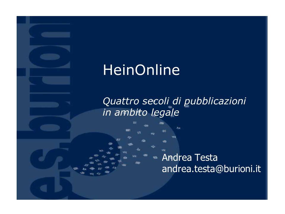 HeinOnline Quattro secoli di pubblicazioni in ambito legale Andrea Testa andrea.testa@burioni.it