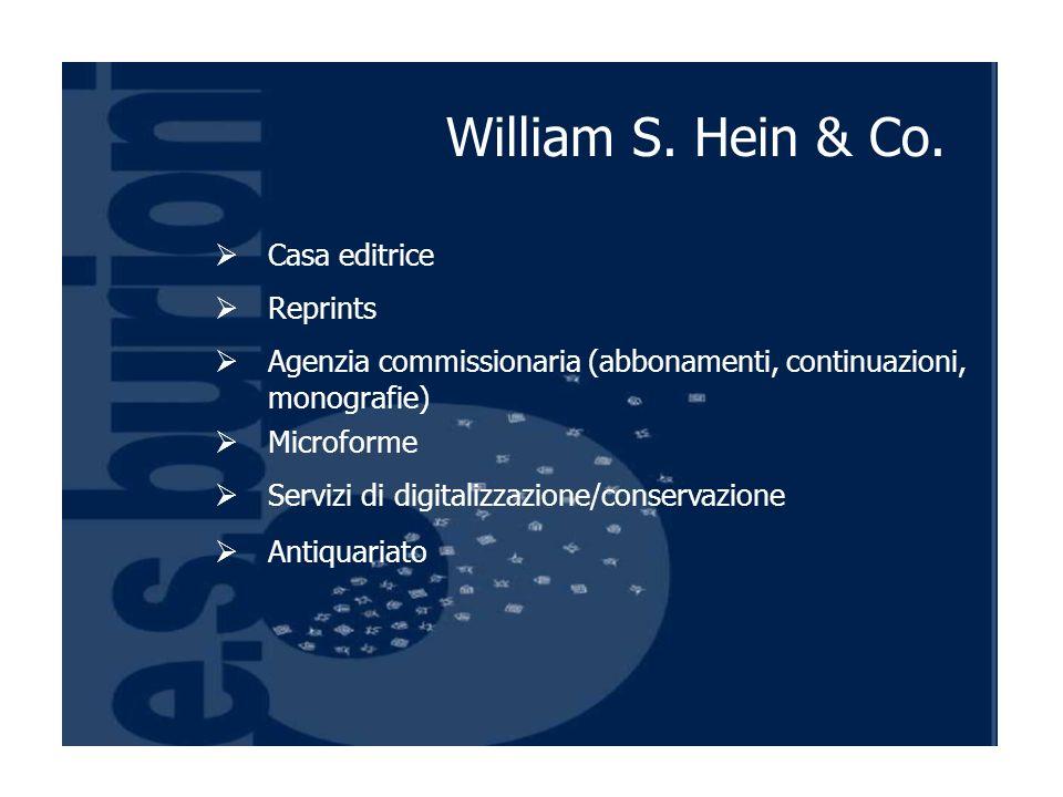 Casa editrice Reprints Agenzia commissionaria (abbonamenti, continuazioni, monografie) Microforme Servizi di digitalizzazione/conservazione Antiquariato William S.