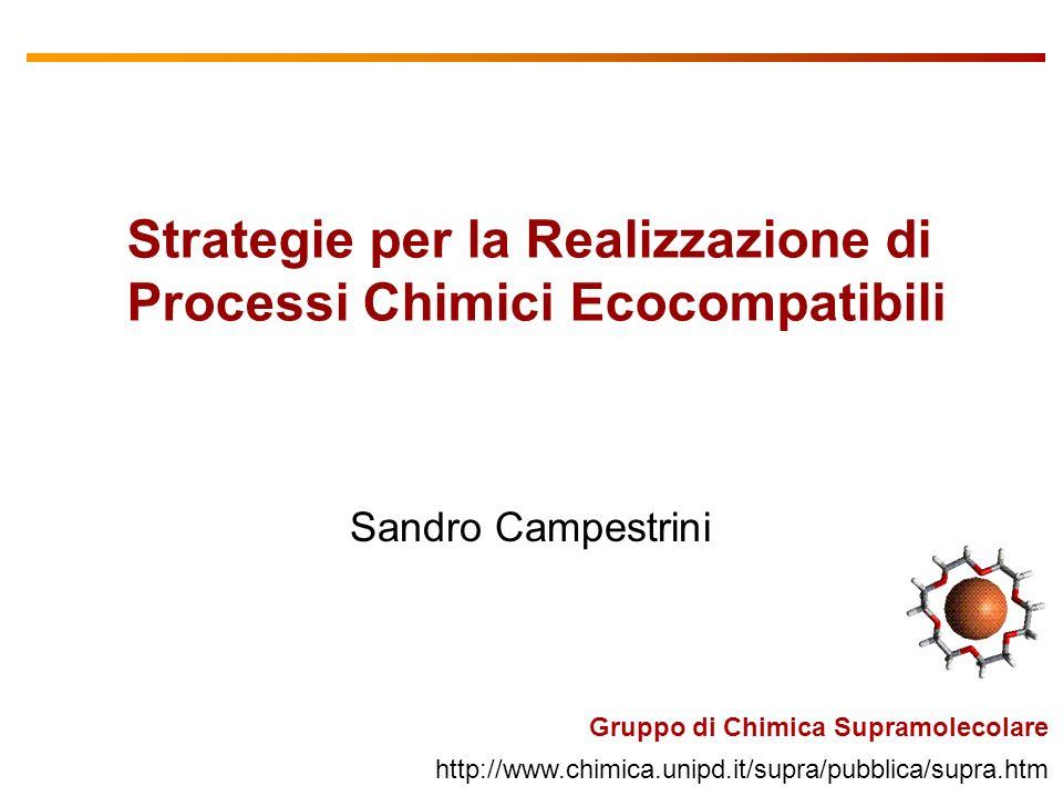 U of T Gruppo di Chimica Supramolecolare http://www.chimica.unipd.it/supra/pubblica/supra.htm Sandro Campestrini Strategie per la Realizzazione di Processi Chimici Ecocompatibili