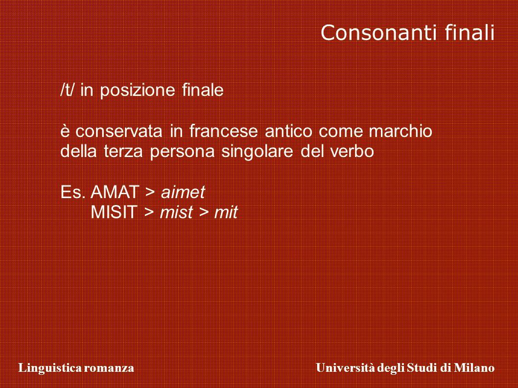 Linguistica romanzaUniversità degli Studi di Milano Consonanti finali /t/ in posizione finale è conservata in francese antico come marchio della terza