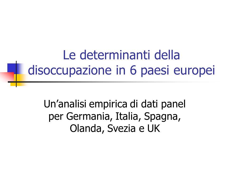 Le determinanti della disoccupazione in 6 paesi europei Unanalisi empirica di dati panel per Germania, Italia, Spagna, Olanda, Svezia e UK