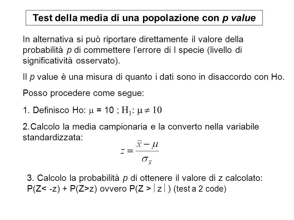 3. Calcolo la probabilità p di ottenere il valore di z calcolato: P(Z z) ovvero P(Z > z ) ( test a 2 code) In alternativa si può riportare direttament