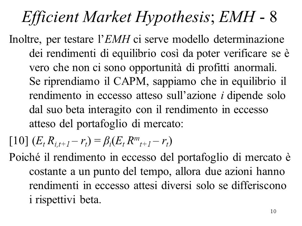10 Efficient Market Hypothesis; EMH - 8 Inoltre, per testare lEMH ci serve modello determinazione dei rendimenti di equilibrio così da poter verificar