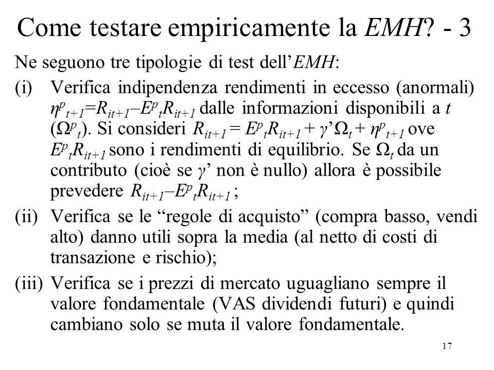 17 Come testare empiricamente la EMH? - 3 Ne seguono tre tipologie di test dellEMH: (i)Verifica indipendenza rendimenti in eccesso (anormali) η p t+1
