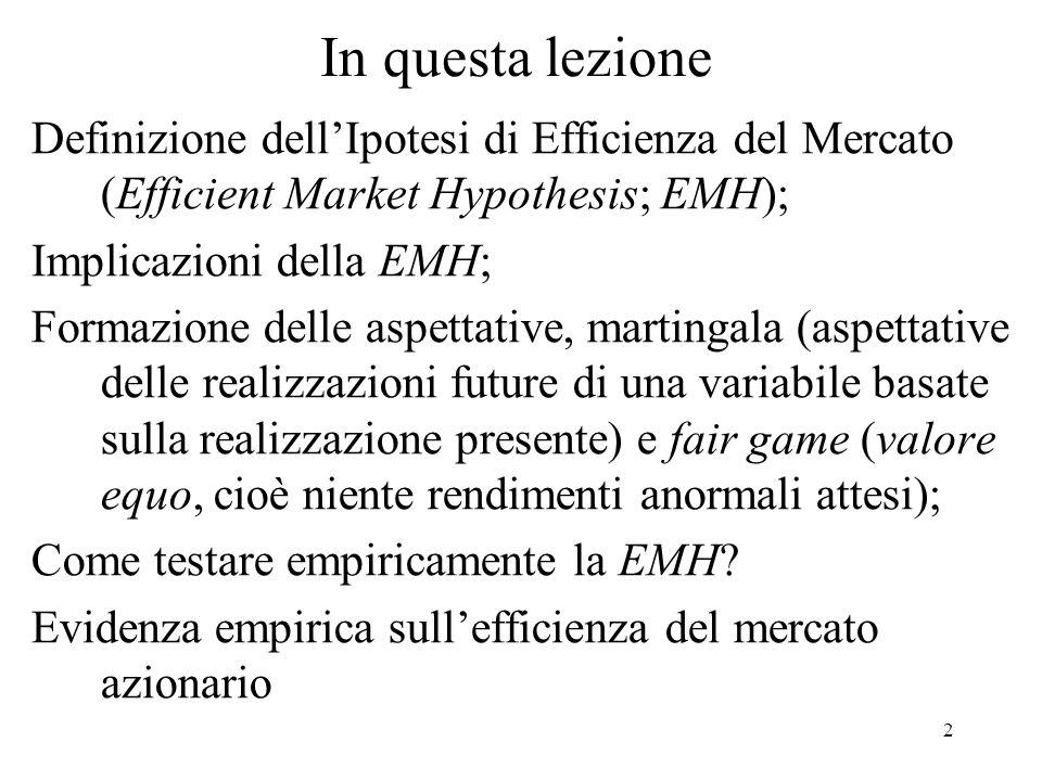 2 In questa lezione Definizione dellIpotesi di Efficienza del Mercato (Efficient Market Hypothesis; EMH); Implicazioni della EMH; Formazione delle asp