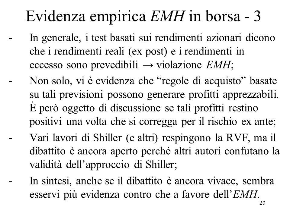 20 Evidenza empirica EMH in borsa - 3 -In generale, i test basati sui rendimenti azionari dicono che i rendimenti reali (ex post) e i rendimenti in ec