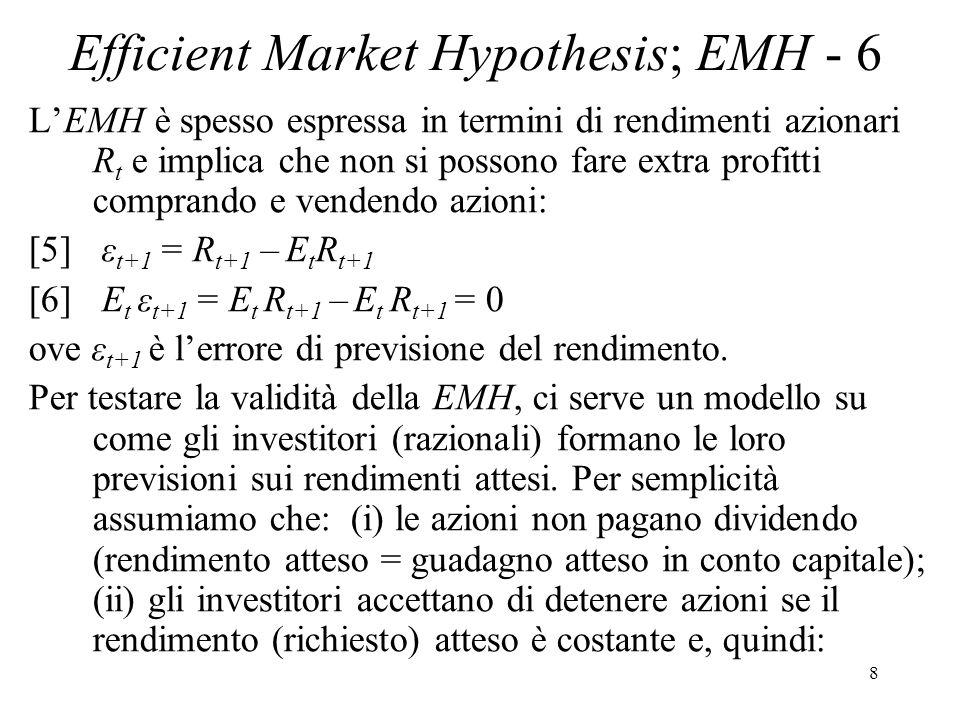 8 Efficient Market Hypothesis; EMH - 6 LEMH è spesso espressa in termini di rendimenti azionari R t e implica che non si possono fare extra profitti c