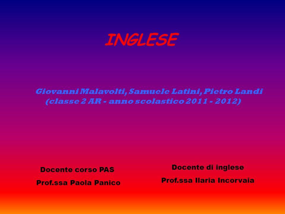 INGLESE Giovanni Malavolti, Samuele Latini, Pietro Landi (classe 2 AR - anno scolastico 2011 - 2012) Docente corso PAS Prof.ssa Paola Panico Docente d
