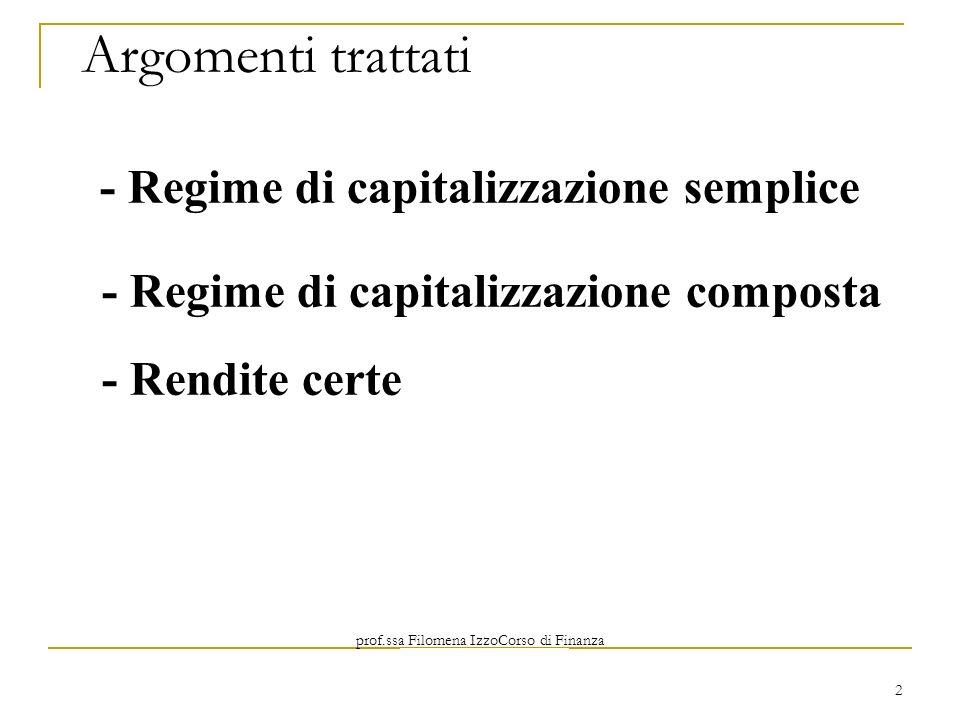 prof.ssa Filomena IzzoCorso di Finanza Aziendale Prof. Mario Mustilli 2 Argomenti trattati - Regime di capitalizzazione semplice - Regime di capitaliz