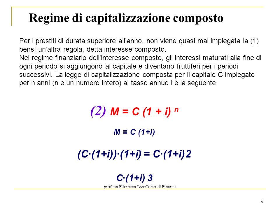 prof.ssa Filomena IzzoCorso di Finanza Aziendale Prof. Mario Mustilli 6 Regime di capitalizzazione composto (2) M = C (1 + i) n M = C (1+i) (C(1+i))(1
