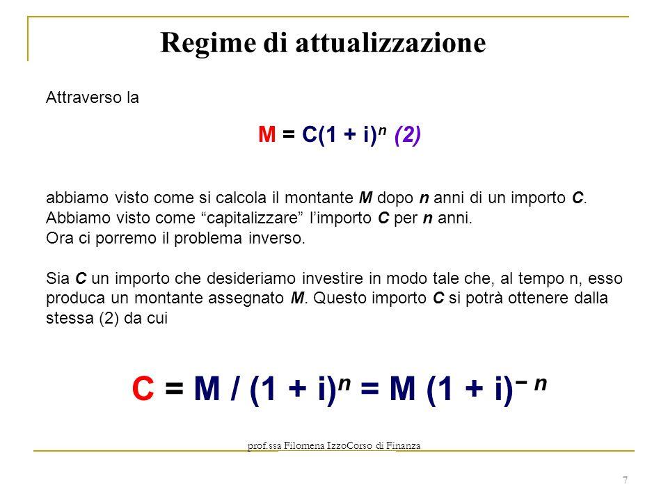 prof.ssa Filomena IzzoCorso di Finanza Aziendale Prof. Mario Mustilli 7 Regime di attualizzazione Attraverso la M = C(1 + i) n (2) abbiamo visto come