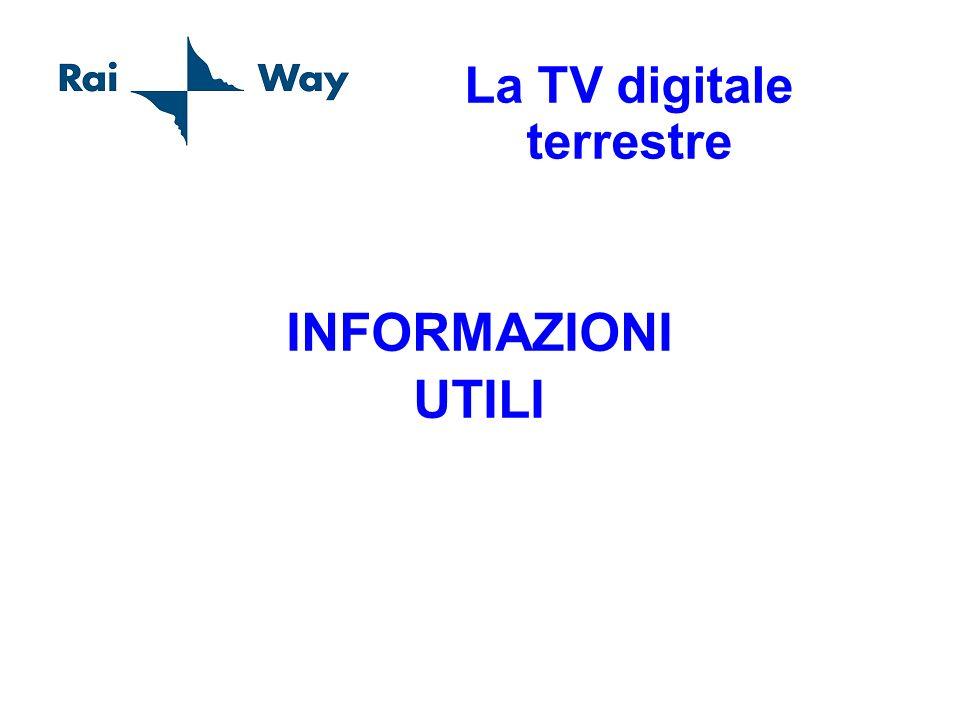 La TV digitale terrestre INFORMAZIONI UTILI