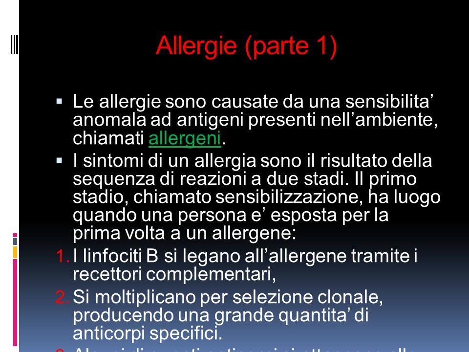 Allergie (parte 1) Le allergie sono causate da una sensibilita anomala ad antigeni presenti nellambiente, chiamati allergeni. I sintomi di un allergia