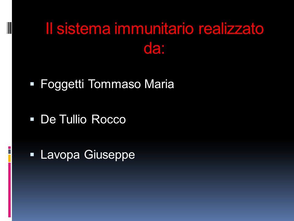 Il sistema immunitario realizzato da: Foggetti Tommaso Maria De Tullio Rocco Lavopa Giuseppe