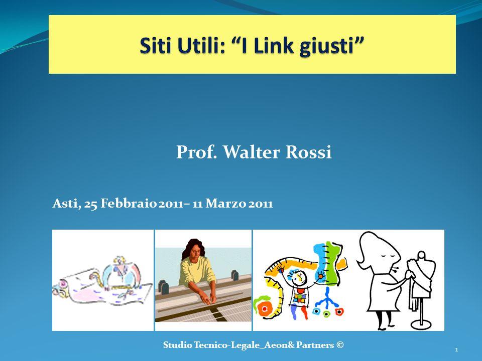 Prof. Walter Rossi Asti, 25 Febbraio 2011– 11 Marzo 2011 Studio Tecnico-Legale_Aeon& Partners © 1