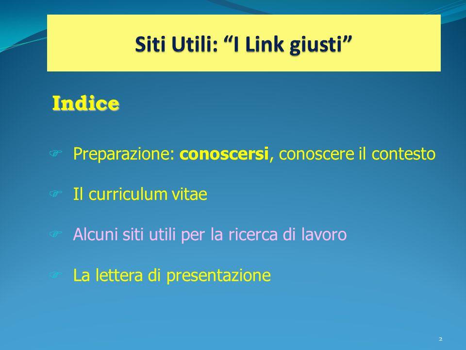 2 Preparazione: conoscersi, conoscere il contesto Il curriculum vitae Alcuni siti utili per la ricerca di lavoro La lettera di presentazione Indice