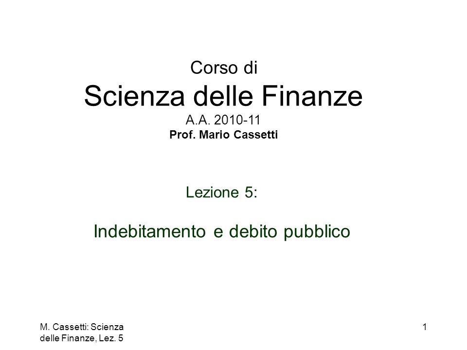 M. Cassetti: Scienza delle Finanze, Lez. 5 1 Corso di Scienza delle Finanze A.A. 2010-11 Prof. Mario Cassetti Lezione 5: Indebitamento e debito pubbli