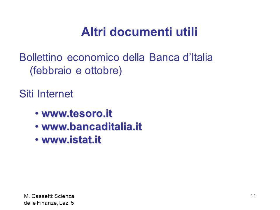 M. Cassetti: Scienza delle Finanze, Lez. 5 11 Altri documenti utili Bollettino economico della Banca dItalia (febbraio e ottobre) www.tesoro.it www.te