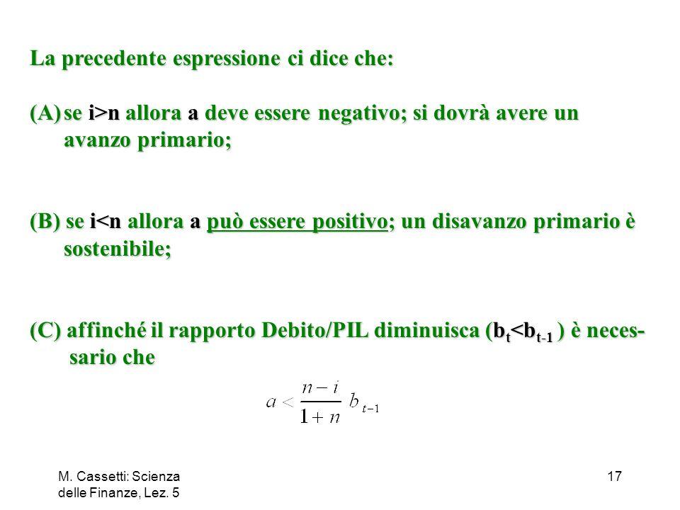 M. Cassetti: Scienza delle Finanze, Lez. 5 17 La precedente espressione ci dice che: (A)se i>n allora a deve essere negativo; si dovrà avere un avanzo