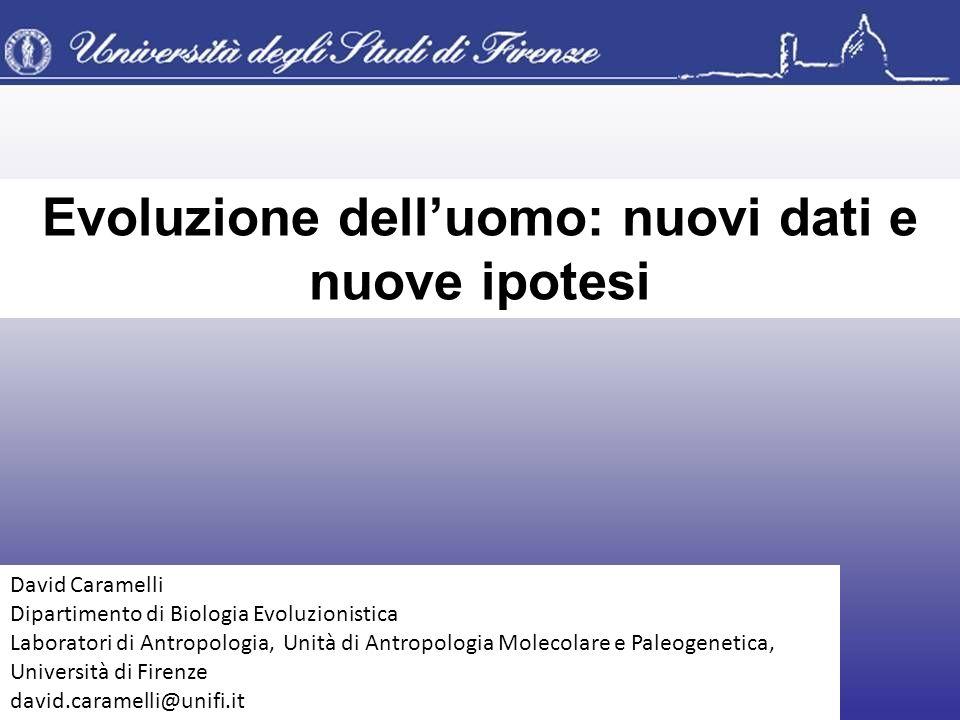 Evoluzione delluomo: nuovi dati e nuove ipotesi David Caramelli Dipartimento di Biologia Evoluzionistica Laboratori di Antropologia, Unità di Antropol