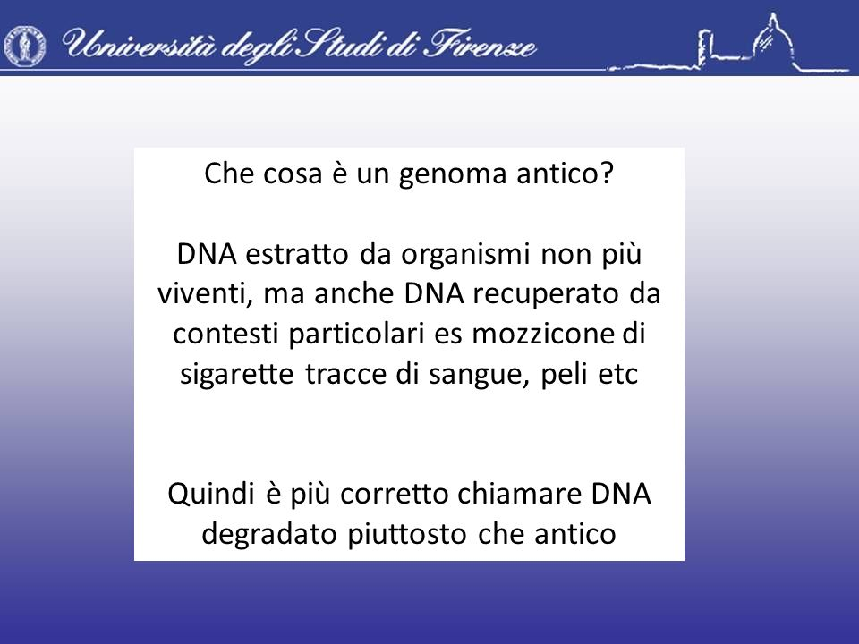 Che cosa è un genoma antico? DNA estratto da organismi non più viventi, ma anche DNA recuperato da contesti particolari es mozzicone di sigarette trac