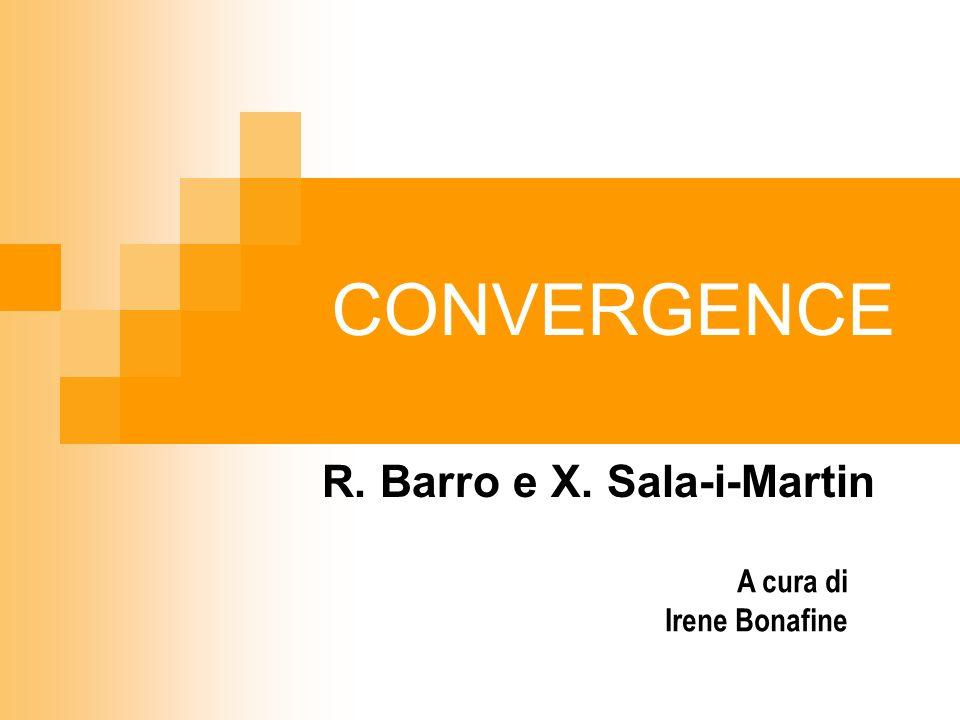 CONVERGENCE R. Barro e X. Sala-i-Martin A cura di Irene Bonafine