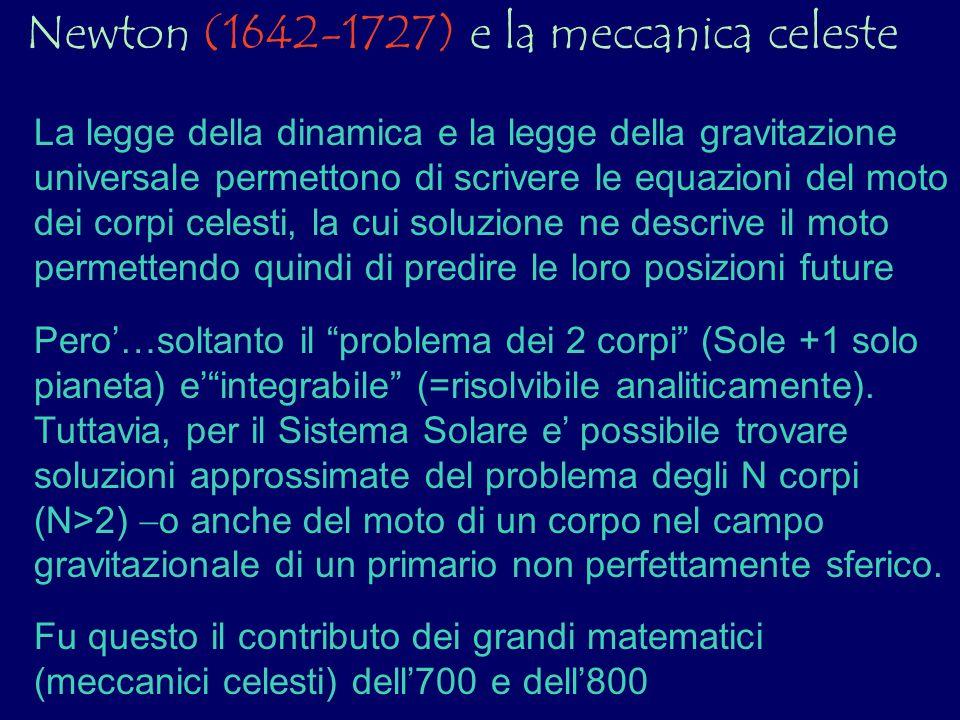 Newton (1642-1727) e la meccanica celeste La legge della dinamica e la legge della gravitazione universale permettono di scrivere le equazioni del mot