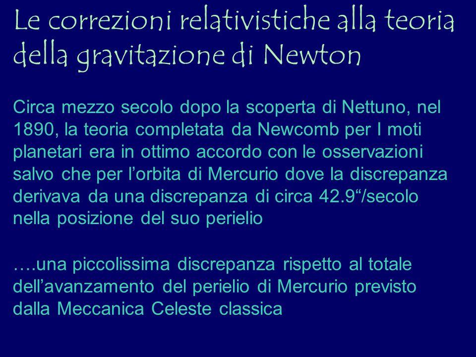 Le correzioni relativistiche alla teoria della gravitazione di Newton Circa mezzo secolo dopo la scoperta di Nettuno, nel 1890, la teoria completata d