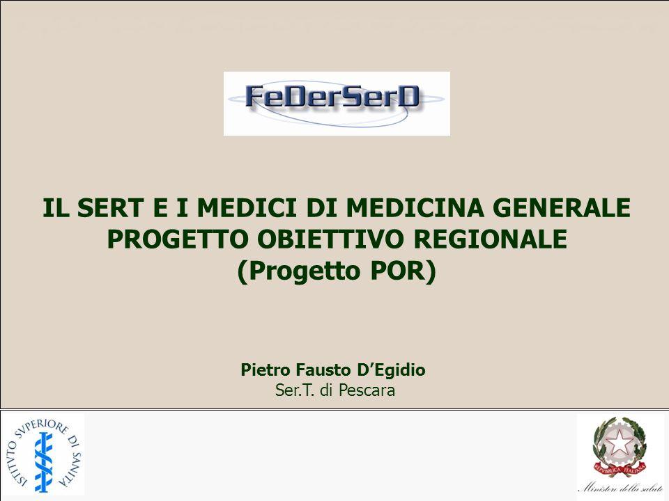 IL SERT E I MEDICI DI MEDICINA GENERALE PROGETTO OBIETTIVO REGIONALE (Progetto POR) Pietro Fausto DEgidio Ser.T. di Pescara