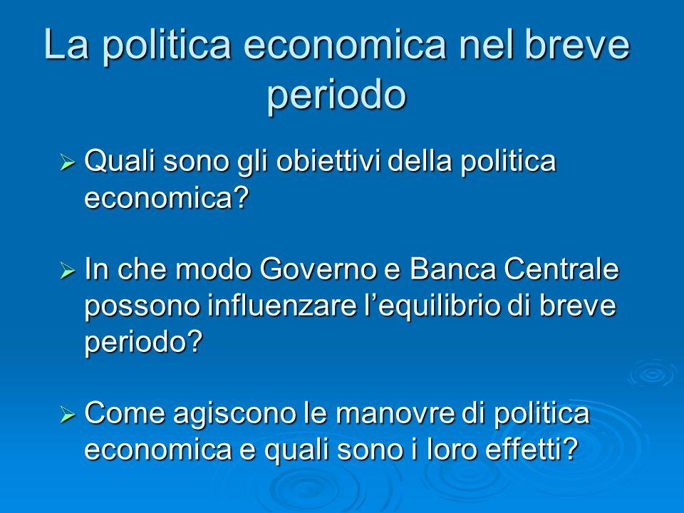 Quali sono gli obiettivi della politica economica? Quali sono gli obiettivi della politica economica? In che modo Governo e Banca Centrale possono inf