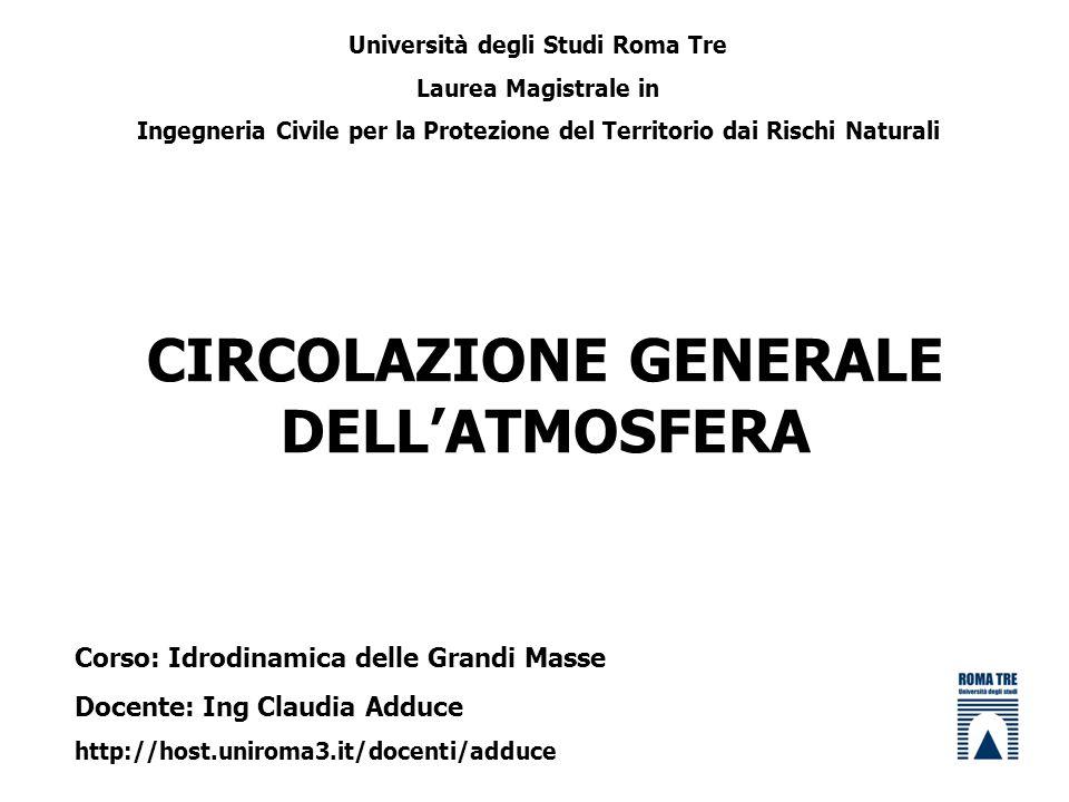 CIRCOLAZIONE GENERALE DELLATMOSFERA Università degli Studi Roma Tre Laurea Magistrale in Ingegneria Civile per la Protezione del Territorio dai Rischi