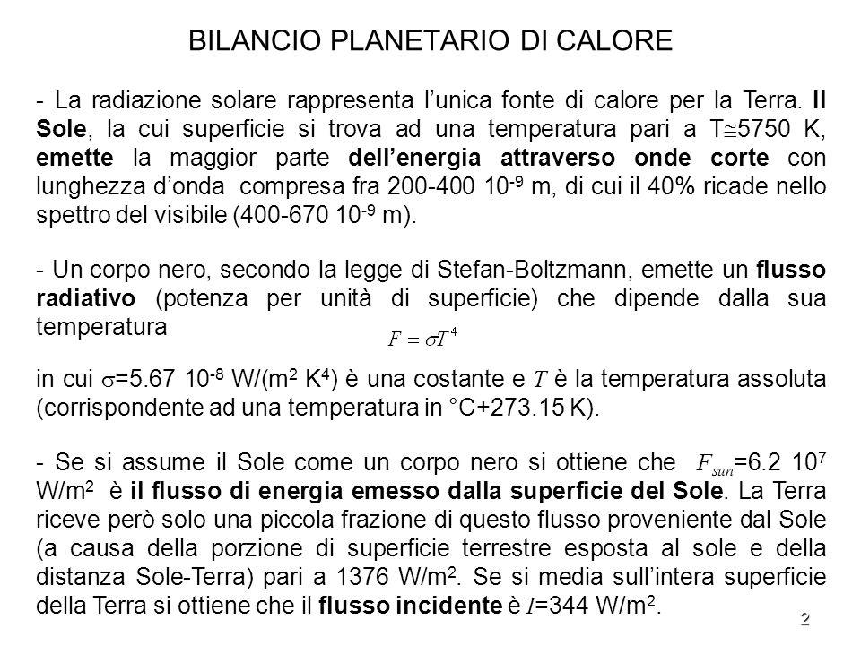 2 BILANCIO PLANETARIO DI CALORE - La radiazione solare rappresenta lunica fonte di calore per la Terra. Il Sole, la cui superficie si trova ad una tem