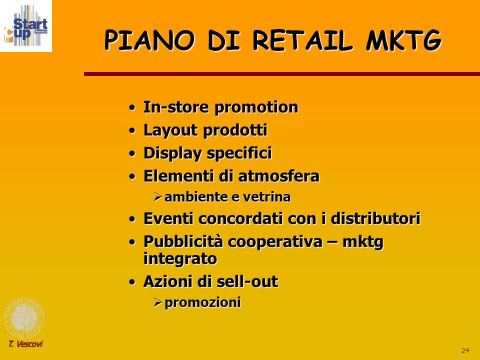 24 T. Vescovi PIANO DI RETAIL MKTG In-store promotionIn-store promotion Layout prodottiLayout prodotti Display specificiDisplay specifici Elementi di