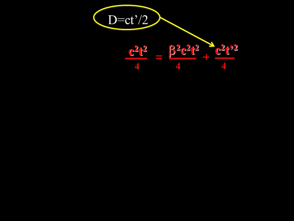 D=ct/2 c2t2c2t2c2t2c2t2 2 c 2 t 2 2 c 2 t 2 4 4 = _ c2t2c2t2c2t2c2t2 4 +