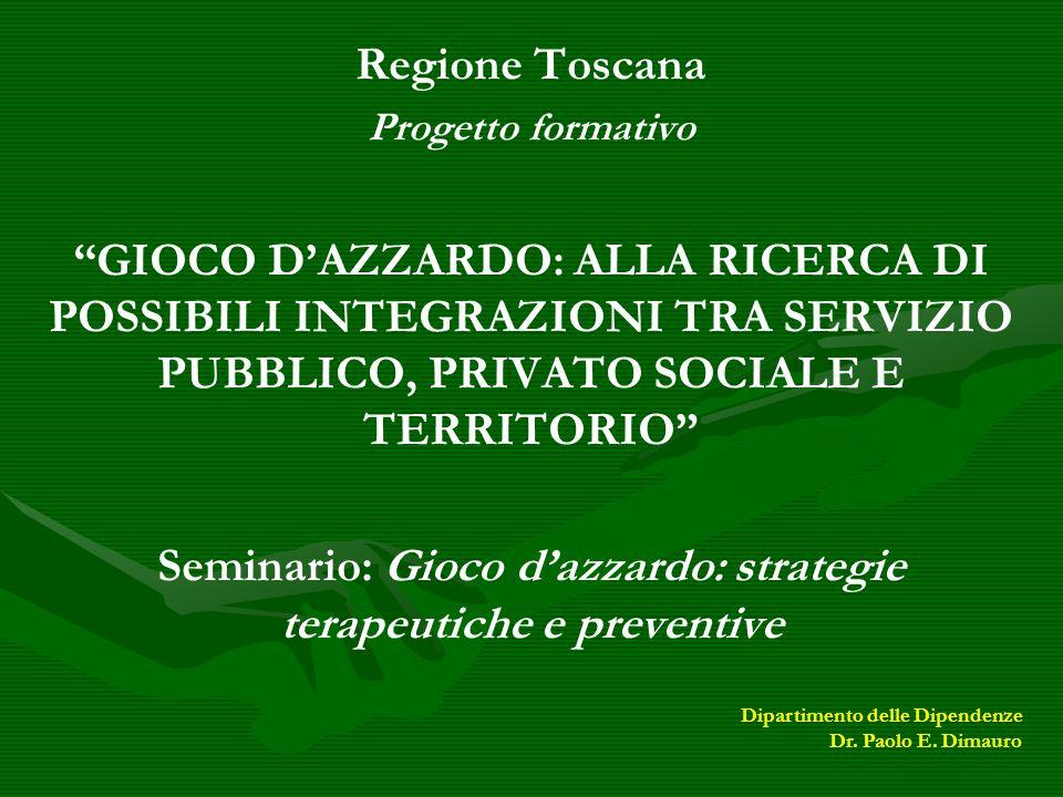 Regione Toscana Progetto formativo GIOCO DAZZARDO: ALLA RICERCA DI POSSIBILI INTEGRAZIONI TRA SERVIZIO PUBBLICO, PRIVATO SOCIALE E TERRITORIO Seminari