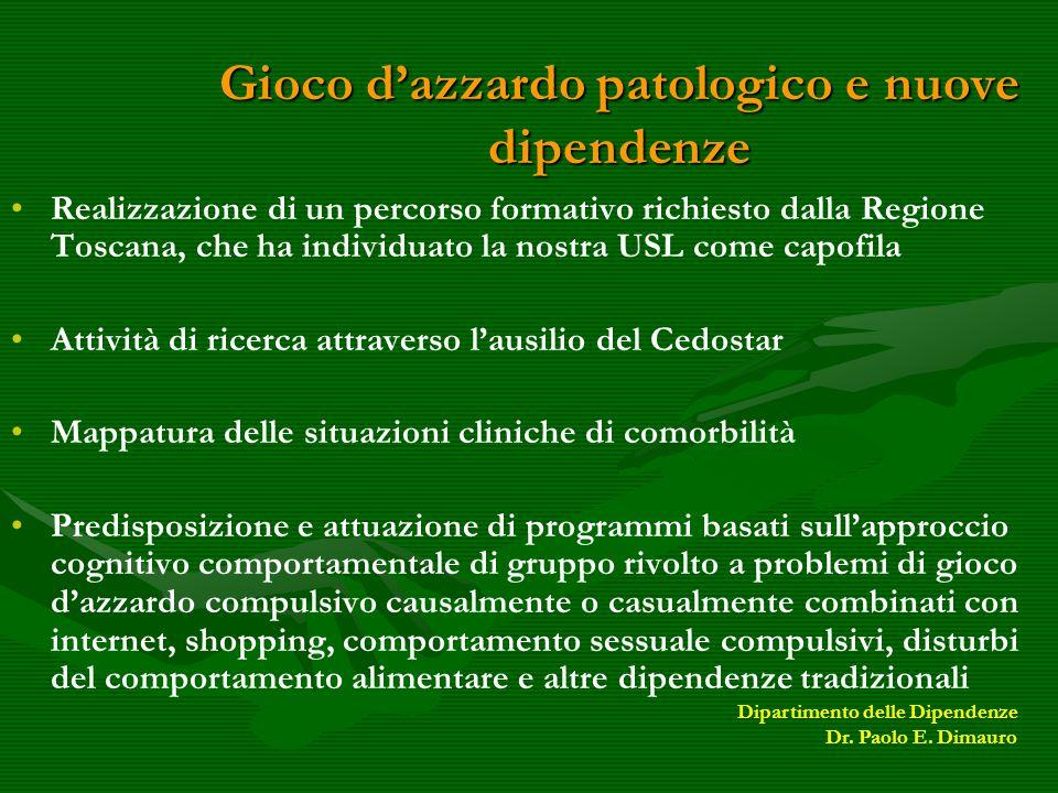Gioco dazzardo patologico e nuove dipendenze Realizzazione di un percorso formativo richiesto dalla Regione Toscana, che ha individuato la nostra USL