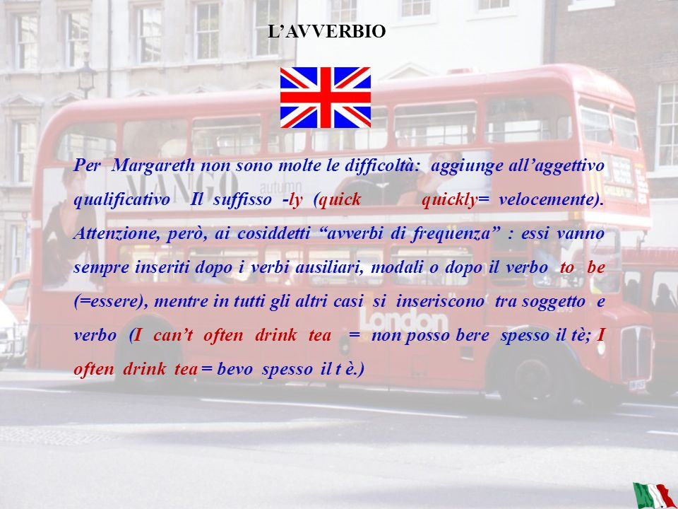 IL VERBO Margaret ha a disposizione quattro ausiliari : do per le forme interrogativa e negativa, be per il possessivo e la forma di durata, will per